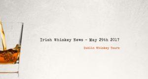 Irish Whiskey News May 29th - 2017 (1)