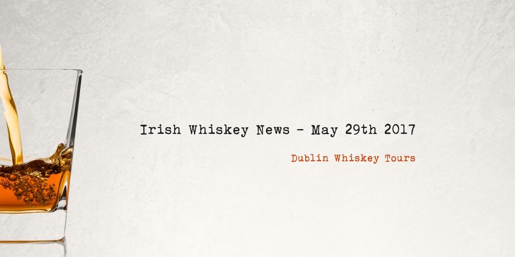 Irish Whiskey Weekly News May 29th - 2017
