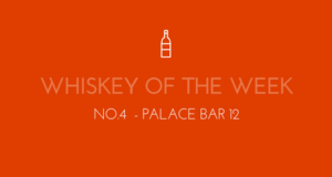 Dublin Whiskey Tours - Whiskey of the week - No.4 - Palace Bar 12