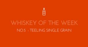 Dublin Whiskey Tours - Whiskey of the week - No.5 - Teeling Single Grain