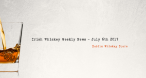 Irish Whiskey Weekly News - July 6th 2017 - OPEN GRAPH