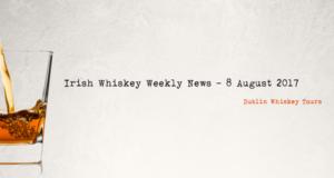 Irish Whiskey Weekly News - 17 August 2017