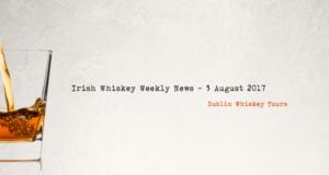 Irish Whiskey Weekly News - 3 August 2017