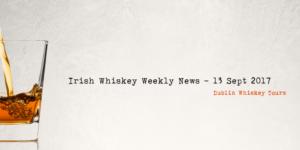 Irish Whiskey Weekly News - 13 Sept 2017 - TWITTERBLOG