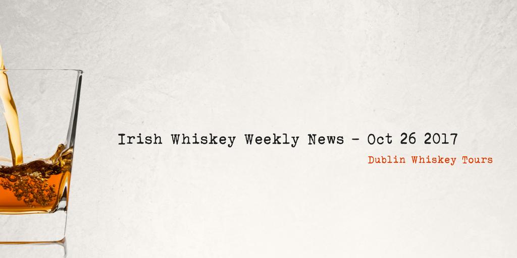 Irish Whiskey Weekly News - Oct 26 2017