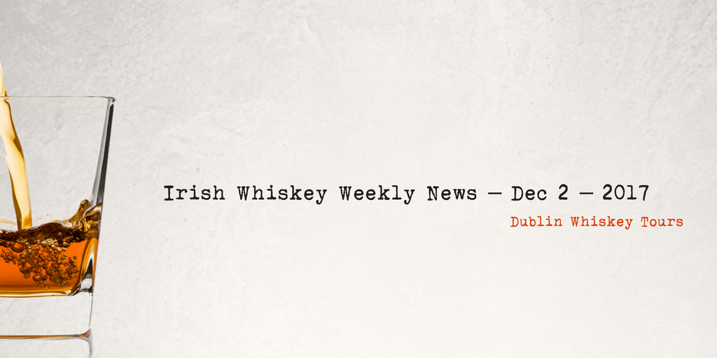 Irish Whiskey Weekly News – Dec 2 – 2017 -