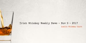 Irish Whiskey Weekly News - Nov 9 - 2017