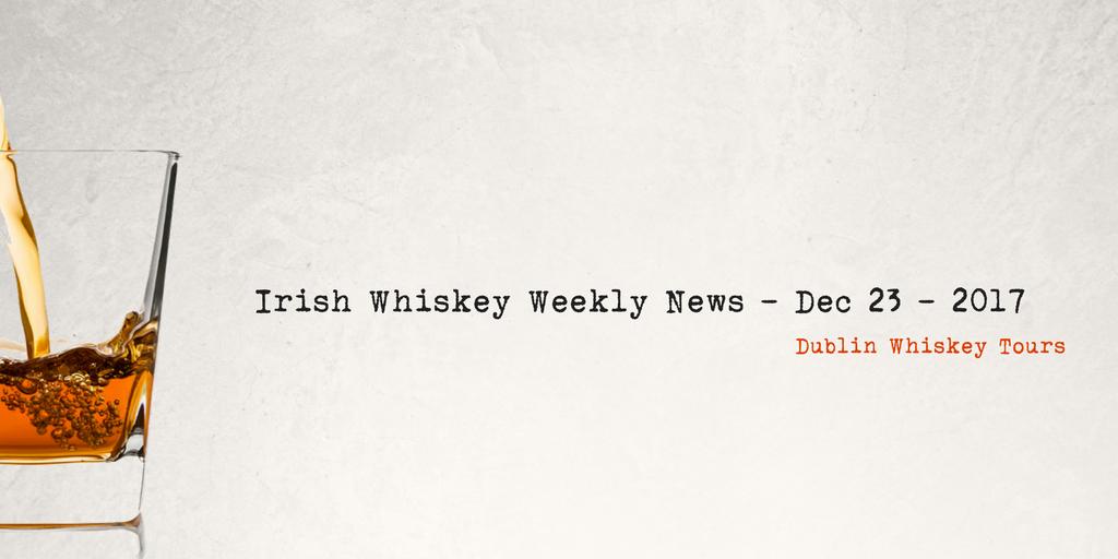 Irish Whiskey Weekly News - Dec 23 - 2017