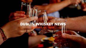 Dublin Whiskey Tours - Dublin Whiskey News - August 15 - 2019