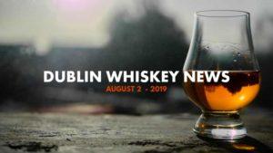 Dublin Whiskey Tours - Dublin Whiskey News - August 2 - 2019
