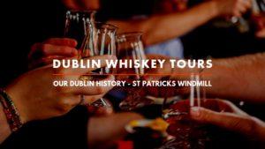 Dublin Whiskey Tours - OUR DUBLIN HISTORY - ST PATRICKS WINDMILL