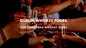 Dublin Whiskey Tours - Christmas Whiskey Guide