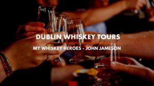 Dublin Whiskey Tours - My Whiskey Heroes - John Jameson