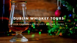 Dublin Whiskey Tours - OUR CHRISTMAS WHISKEY BUYING GUIDE