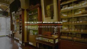 Dublin Whiskey Tours - Dublin Best Whiskey Shops - Blog Header