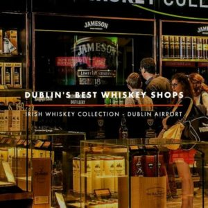 Dublin Whiskey Tours - Dublin Best Whiskey Shops - Irish Whiskey Collection