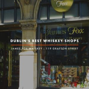 Dublin Whiskey Tours - Dublin Best Whiskey Shops - James Fox Whiskey