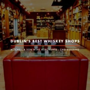 Dublin Whiskey Tours - Dublin Best Whiskey Shops - Mitchell and Sons